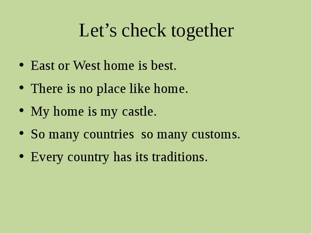 Let's check together East or West home is best. There is no place like home....