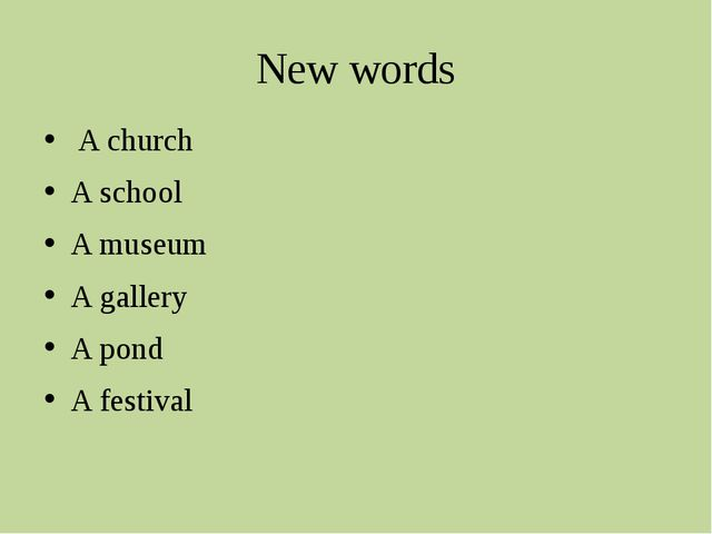 New words A church A school A museum A gallery A pond A festival