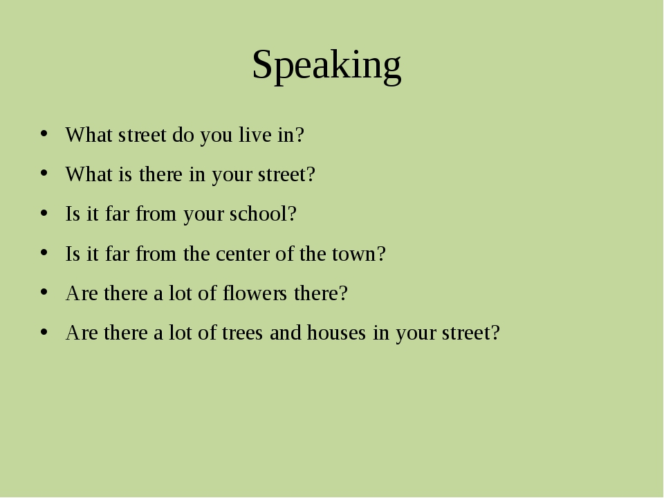 Speaking What street do you live in? What is there in your street? Is it far...