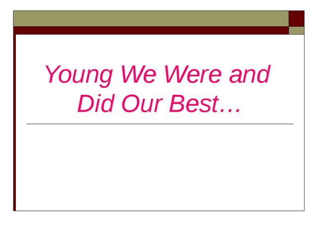 Young We Were and Did Our Best…