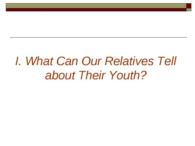 I. What Can Our Relatives Tell about Their Youth?
