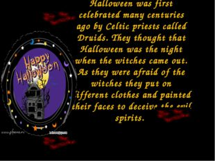 Halloween was first celebrated many centuries ago by Celtic priests called Dr