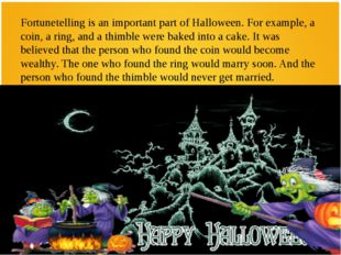 Fortunetelling is an important part of Halloween. For example, a coin, a ring