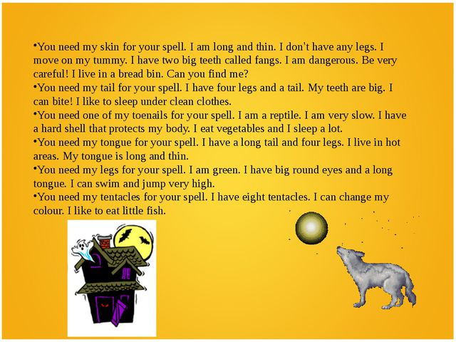 You need my skin for your spell. I am long and thin. I don't have any legs. I...