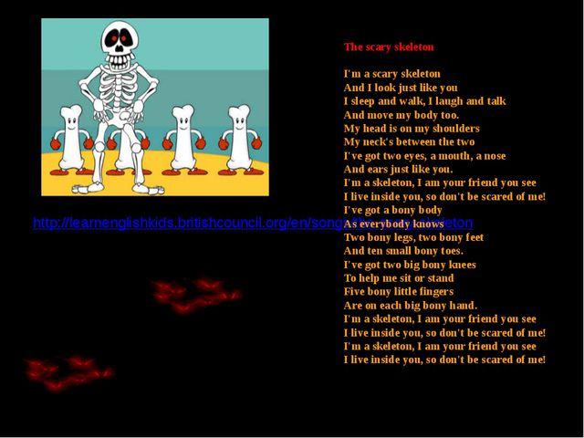 http://learnenglishkids.britishcouncil.org/en/songs/the-scary-skeleton The sc...
