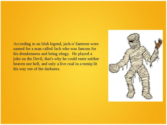 According to an Irish legend, jack-o'-lanterns were named for a man called Ja...