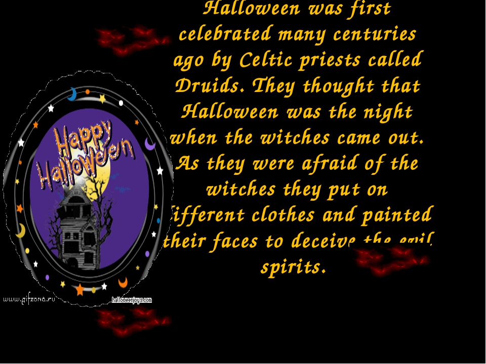 Halloween was first celebrated many centuries ago by Celtic priests called Dr...