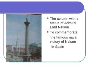 Trafalgar Square The column with a statue of Admiral Lord Nelson To commemora
