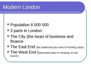 Modern London Population 8 000 000 3 parts in London: The City (the heart of
