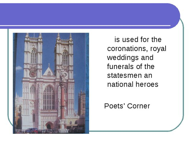 Westminster Abbey is used for the coronations, royal weddings and funerals of...