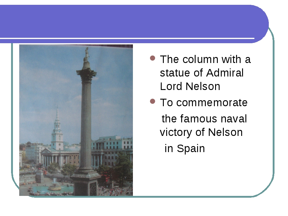 Trafalgar Square The column with a statue of Admiral Lord Nelson To commemora...