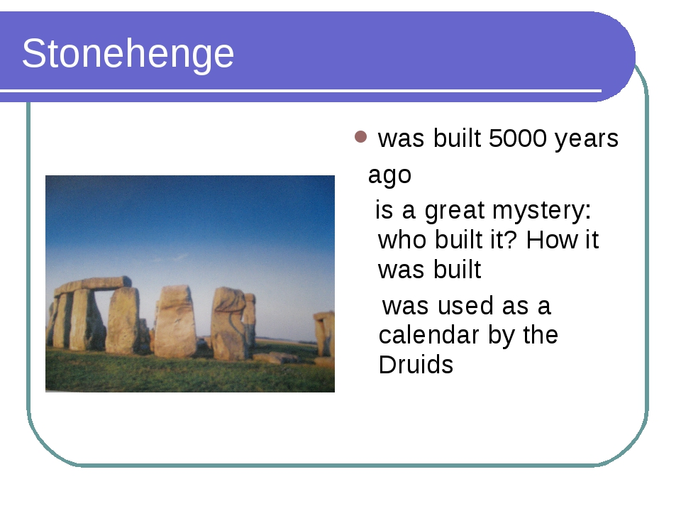 Stonehenge was built 5000 years ago is a great mystery: who built it? How it...