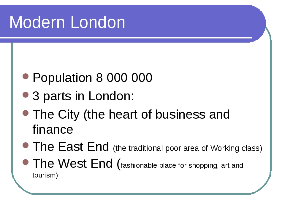 Modern London Population 8 000 000 3 parts in London: The City (the heart of...
