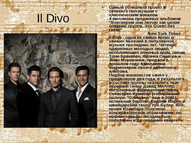 Il Divo Самый успешный проект в сегменте поп-музыки с классическим вокалом 4...