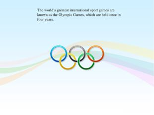 The world's greatest international sport games are known as the Olympic Games