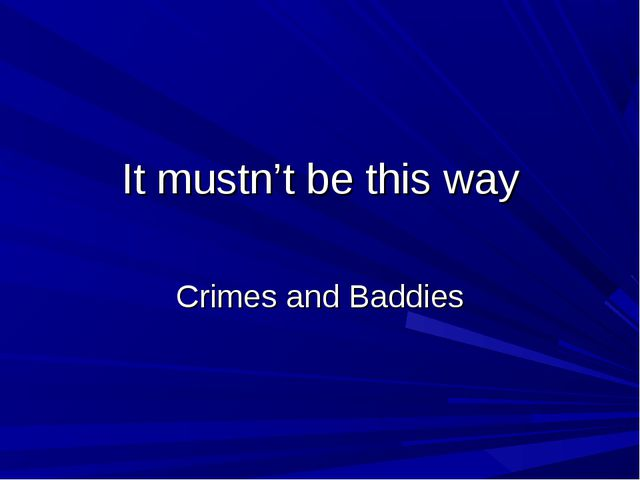It mustn't be this way Crimes and Baddies