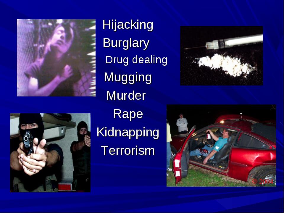 Hijacking Burglary Drug dealing Mugging Murder Rape Kidnapping Terrorism