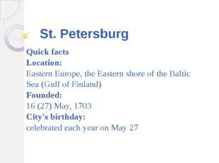St. Petersburg Quick facts Location: Eastern Europe, the Eastern shore of the