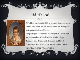 childhood Pushkin was born in 1799 in Moscow in a poor noble family. Alexande