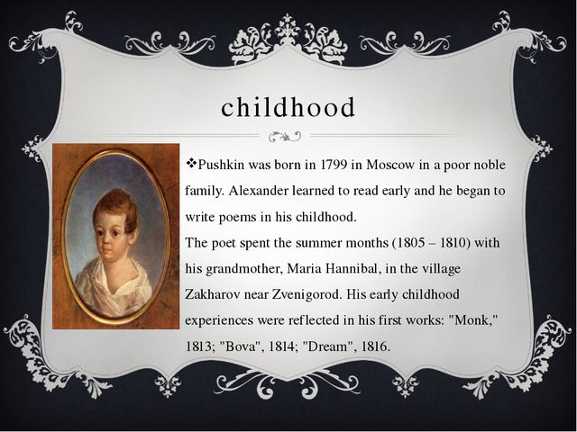 childhood Pushkin was born in 1799 in Moscow in a poor noble family. Alexande...