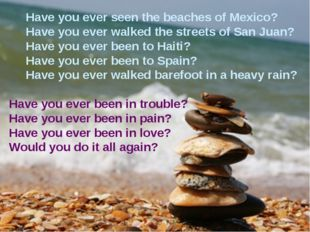 Have you ever seen the beaches of Mexico? Have you ever walked the streets o
