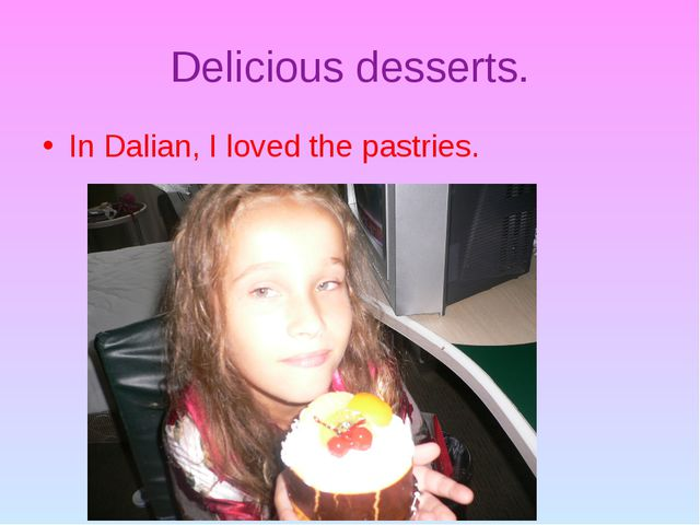 Delicious desserts. In Dalian, I loved the pastries.
