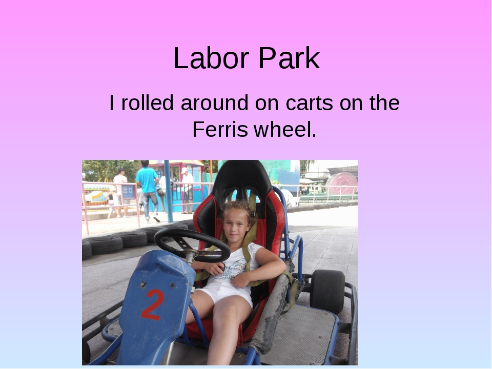 Labor Park I rolled around on carts on the Ferris wheel.
