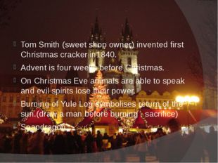 Tom Smith (sweet shop owner) invented first Christmas cracker in1840. Advent