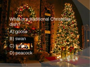 What is a traditional Christmas dish? A) goose B) swan C) turkey D) peacock