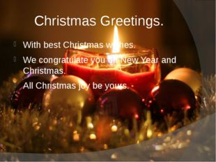 Christmas Greetings. With best Christmas wishes. We congratulate you on New Y