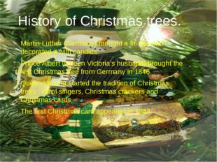 History of Christmas trees. Martin Luther (Germany) brought a fir-tree and de