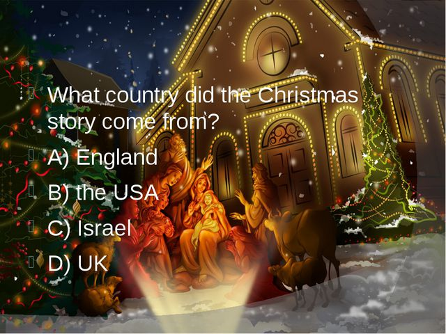 What country did the Christmas story come from? A) England B) the USA C) Isr...