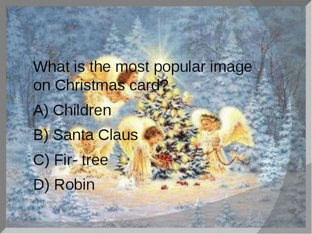 What is the most popular image on Christmas card? A) Children B) Santa Claus...