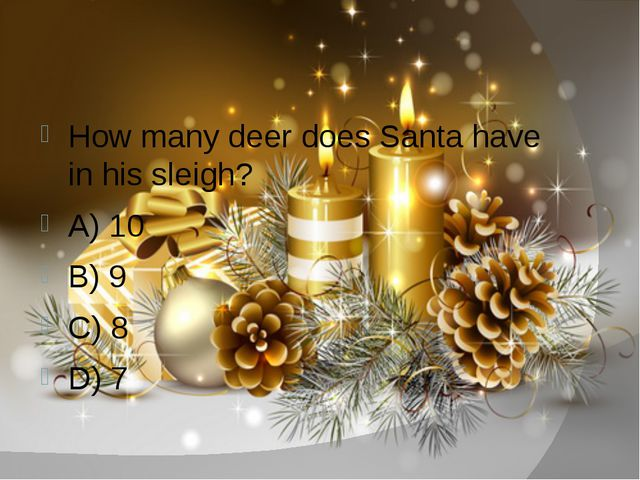 How many deer does Santa have in his sleigh? A) 10 B) 9 C) 8 D) 7