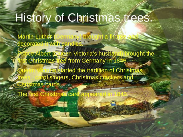 History of Christmas trees. Martin Luther (Germany) brought a fir-tree and de...