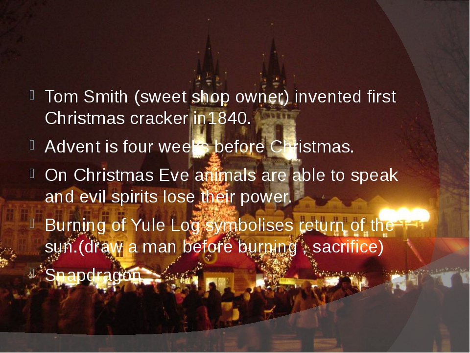 Tom Smith (sweet shop owner) invented first Christmas cracker in1840. Advent...