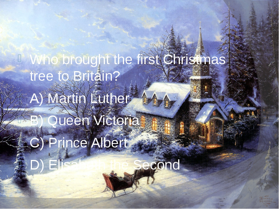 Who brought the first Christmas tree to Britain? A) Martin Luther B) Queen V...