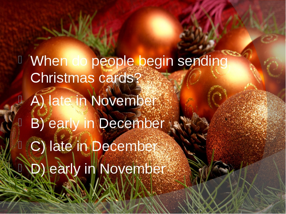 When do people begin sending Christmas cards? A) late in November B) early i...