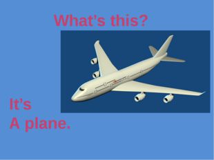 What's this? It's A plane.