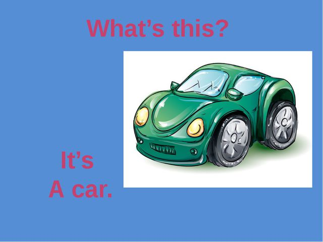 What's this? It's A car.