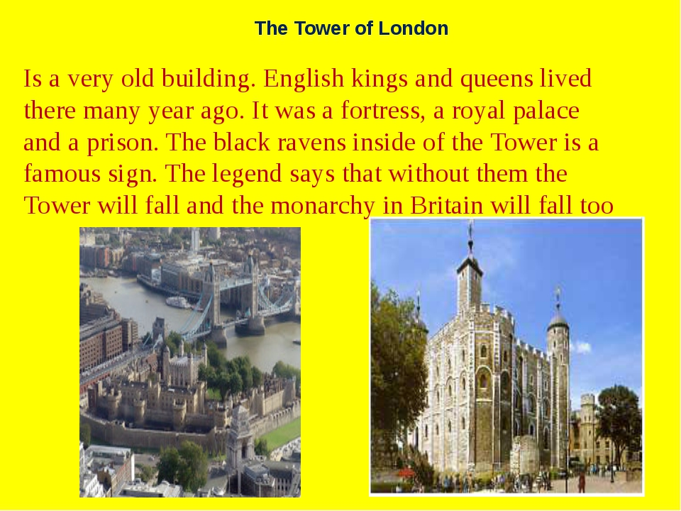 The Tower of London Is a very old building. English kings and queens lived th...
