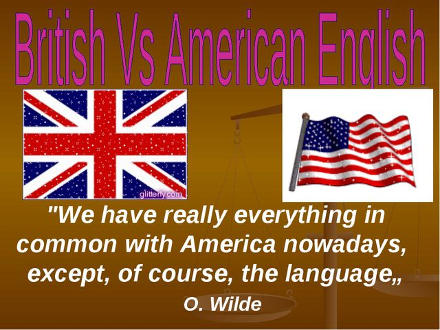 """We have really everything in common with America nowadays, except, of course..."