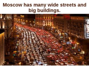 Moscow has many wide streets and big buildings.