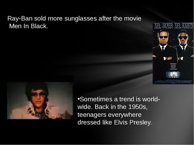 Ray-Ban sold more sunglasses after the movie Men In Black. Sometimes a trend...