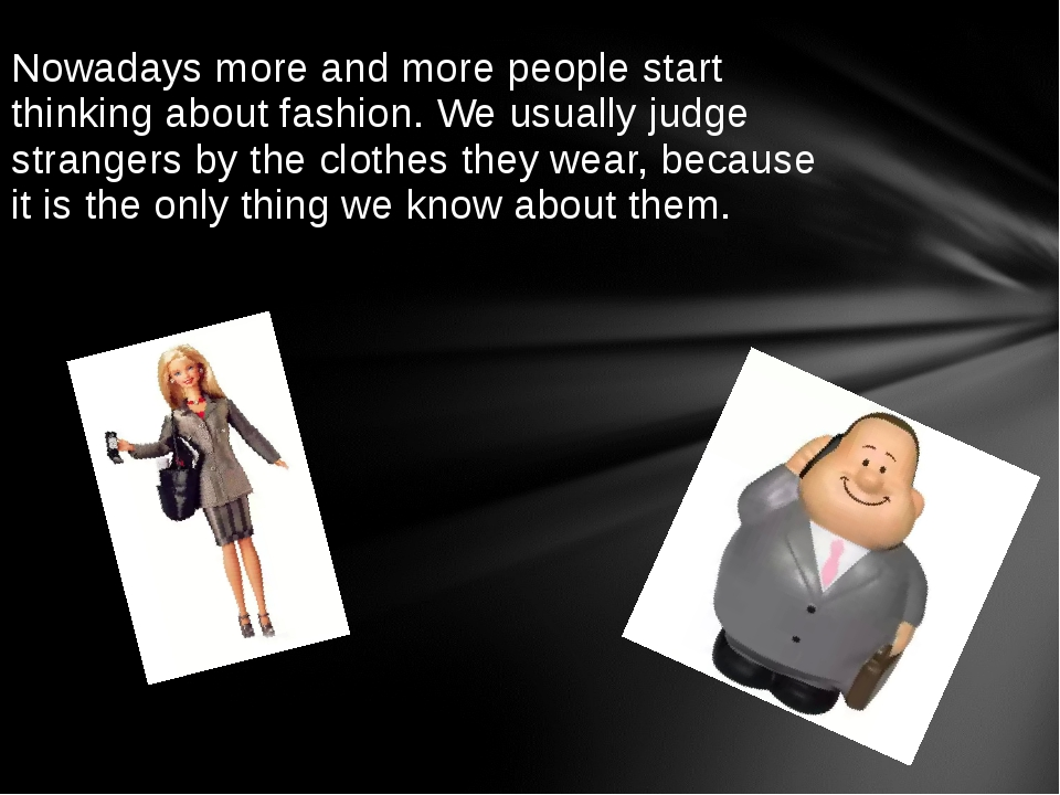 Nowadays more and more people start thinking about fashion. We usually judge...