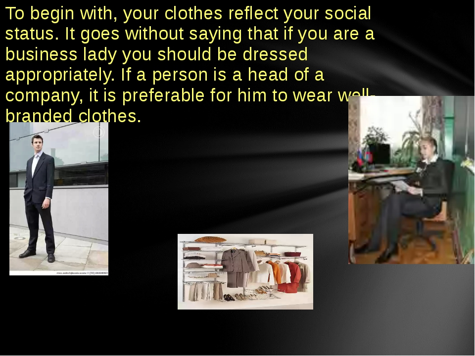 To begin with, your clothes reflect your social status. It goes without sayin...