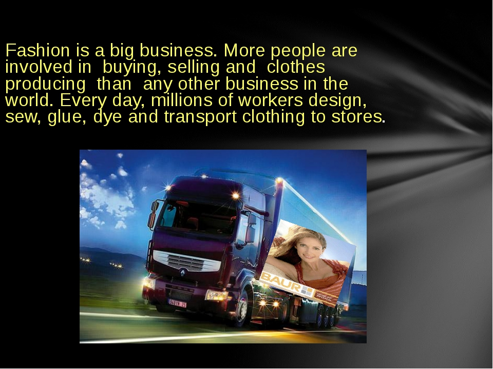 Fashion is a big business. More people are involved in buying, selling and cl...