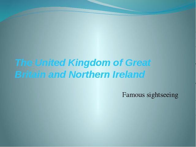 The United Kingdom of Great Britain and Northern Ireland Famous sightseeing