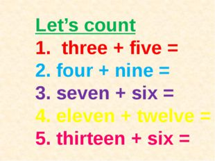 Let's count 1. three + five = 2. four + nine = 3. seven + six = 4. eleven + t