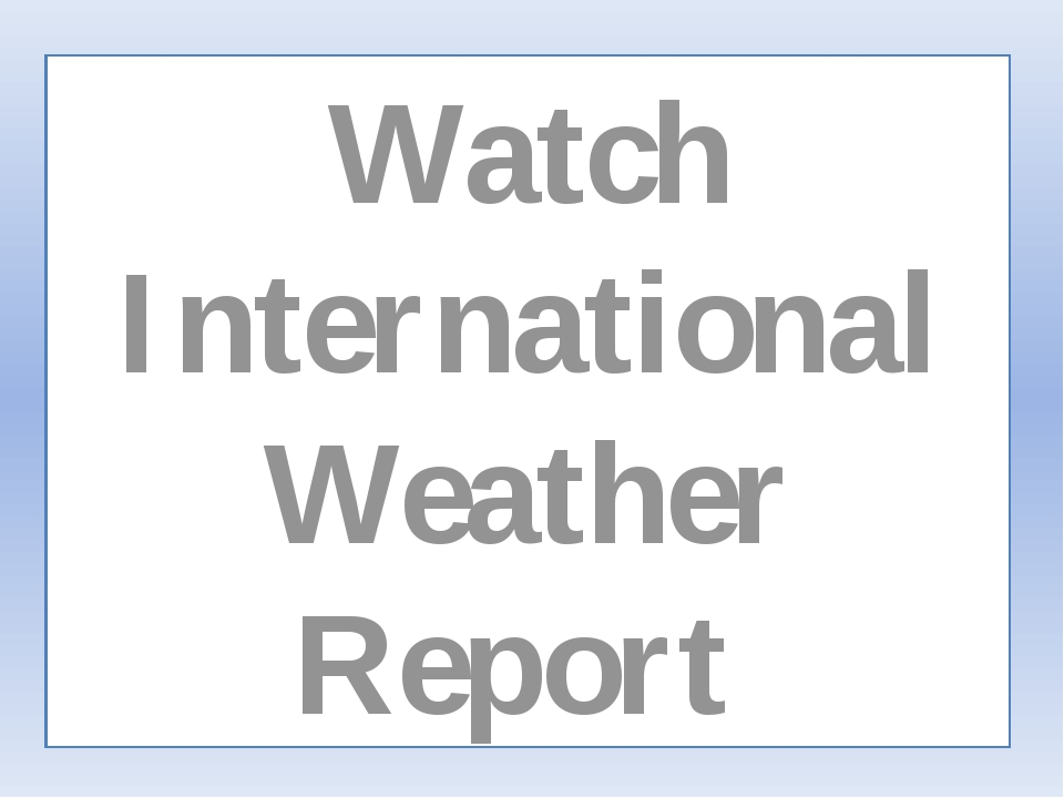 Watch International Weather Report